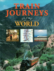 TRAIN JOURNEYS OF THE WORLD- 50 OF THE MOST EXCITING ROUTES- NEW- B2