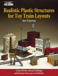 REALISTIC PLASTIC STRUCTURES FOR TOY TRAIN LAYOUTS ART CURREN SOFTCOVER LotD