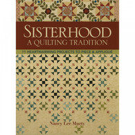 Sisterhood--A Quilting Tradition: 11 Heartwarming Projects to Piece & Applique