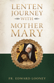 A Lenten Journey with Mother Mary by Looney