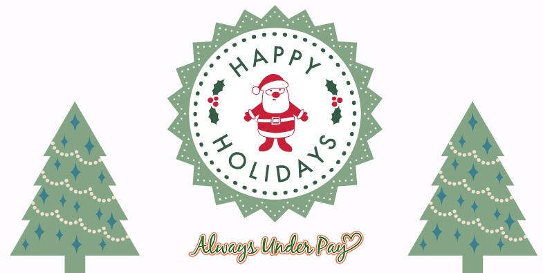 Happy Holidays from Always Underpay