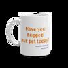 Have You Hugged Your Pet - 11oz Coffee Mug - Back