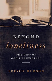 Beyond Lonliness: The Gift of God's Friendship