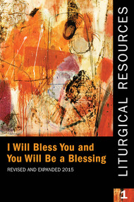 Liturgical Resources 1: I Will Bless You and You Will Be a Blessing (Revised & Expanded 2015)