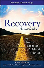 Recovery: The Sacred Art, The Twelve Steps as Spiritual Practice