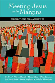 Meeting Jesus on the Margins: Meditations on Matthew 25