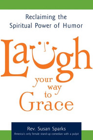 Laugh your way to Grace: Reclaiming the Power of Spiritual Humor
