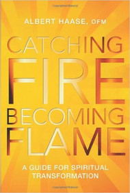 Catching Fire, Becoming Flame: A Guide for Spiritual Transformation