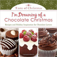 I'm Dreaming of a Chocolate Christmas: Recipes and Holiday Inspiration for Chocolate Lovers (Taste of Christmas)