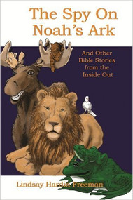 The Spy on Noah s Ark and Other Bible Stories from the Inside Out
