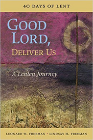 Good Lord, Deliver Us: A Lenten Journey: 40 Days of Lent