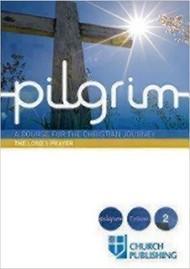 Pilgrim - The Lord's Prayer: A Course for the Christian Journey (Pilgrim Follow 2)