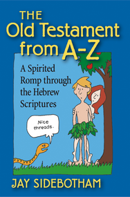 Old Testament From A-Z: A Spirited Romp Through the Hebrew Scriptures