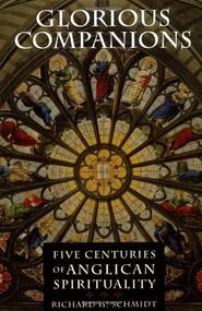 Glorious Companions: Five Centuries of Anglican Spirituality