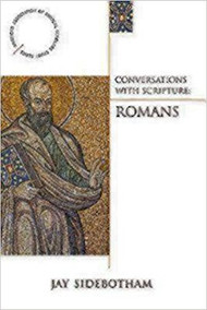 Conversations with Scripture - Romans (Anglician Association of Biblical Scholars Study)
