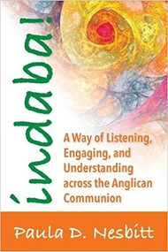 Indaba!: A Way of Listening, Engaging, and Understanding across the Anglican Communion