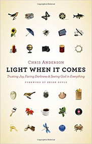 Light When It Comes: Trusting Joy, Facing Darkness, and Seeing God in Everything