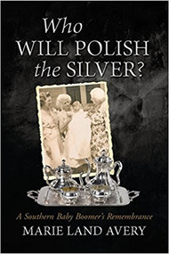 Who Will Polish the Silver?: A Southern Baby Boomer's Remembrance