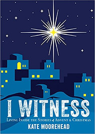 I Witness: Living Inside the Stories of Advent & Christmas