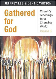 Gathered for God: Church's Teachings for a Changing World, Volume 8