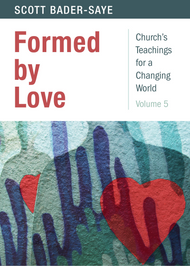 Formed by Love (Church's Teachings for a Changing World: Volume 5)