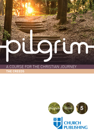 Pilgrim: The Creeds A Course for the Christian Journey