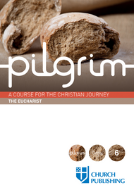 Pilgrim: The Eucharist, A Course for the Christian Journey