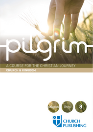Pilgrim: Church & Kingdom A Course for the Christian Journey