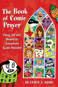 The Book of Comic Prayer Using Art and Humor to Transform Youth Ministry