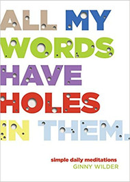See all 2 images  All My Words Have Holes in Them: Simple Daily Meditations