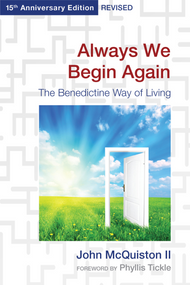Always We Begin Again: The Benedictine Way of Living