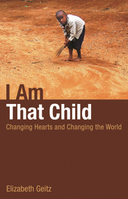 I Am That Child: Changing Hearts and Changing the World