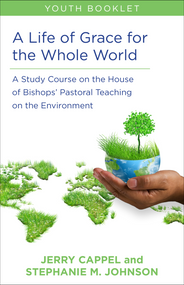 Copy of A Life of Grace for the Whole World: Adult Book:  A Study Course on the House of Bishops' Pastoral Teaching on the Environment