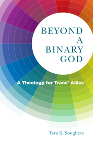 Beyond a Binary God A Theology for Trans* Allies