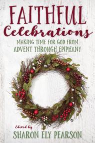 Faithful Celebrations: Advent through Epiphany