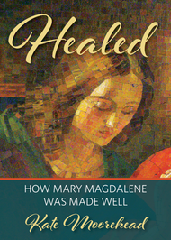 Healed: How Mary Magdelene Was Made Well
