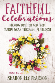 Faithful Celebrations: Mardi Gras through Pentecost