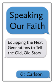 Speaking Our Faith: Equipping the Next Generations to Tell the Old, Old Story