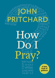 How Do I Pray? : A Little Book of Guidance