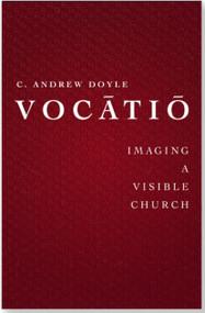 Vocātiō:Imaging a Visible Church