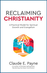 Reclaiming Christianity: A Practical Model for Spiritual Growth and Evangelism