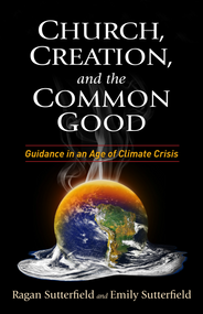 Church, Creation, and the Common Good: Guidance in the Age of Climate Crisis