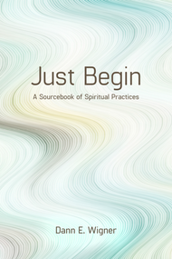 Just Begin: A Sourcebook of Spiritual Practices