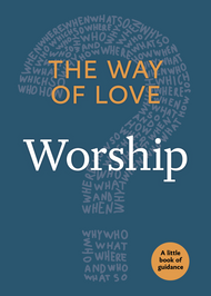 The Way of Love:  Worship (A Little Book of Guidance)