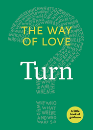 The Way of Love: Turn (A Little Book of Guidance)