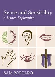 Sense and Sensibilty: A Lenten Exploration