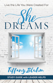 She Dreams: Live the Life You Were Created For (Study Guide with Leader Helps