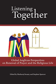 Listening Together: Global Anglican Perspectives on Renewal of Prayer and the Religious Life