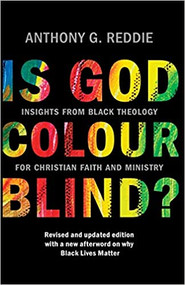 Is God Colour-Blind?: Insights from Black Theology for Christian Faith and Ministry. New Edition with an Afterword on Why Black Lives Matter