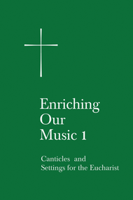 Enriching Our Music 1: Canticles and Settings for the Eucharist